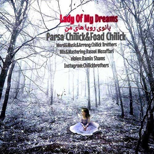 پارسا چیلیک و فواد چیلیک آهنگ بانوی رویاهای من